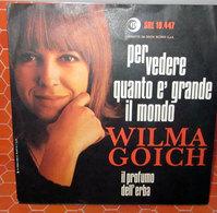 """WILMA GOICH PER VEDERE QUANTO E' GRANDE IL MONDO 45 GIRI 7"""" - Dischi In Vinile"""
