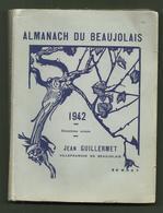 ALMANACH DU BEAUJOLAIS 1942 DOUZIEME ANNEE JEAN GUILLERMET VILLEFRANCHE EN BEAUJOLAIS - Non Classés