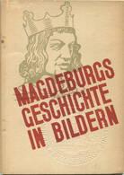 Magdeburgs Geschichte In Bildern 1931 - 60 Seiten Mit Vielen Abbildungen - Entwurf Alexander Schawinsky Herausgeber Verk - Saxe-Anhalt