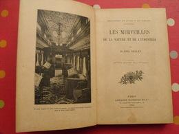 Les Merveilles De La Nature Et De L'industrie. Daniel Bellet. Hachette 1909. 58 Gravures. Train Chemin De Fer - Books, Magazines, Comics