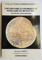 LIVRE - UNE HISTOIRE ECONOMIQUE ET POPULAIRE DU MOYEN ÂGE - LES JETONS ET LES MEREAUX - J. LABROT - ED. ERRANCE -1989 - Books & Software