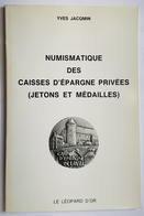 LIVRE - NUMISMATIQUE DES CAISSES D'EPARGNES PRIVEES (JETONS ET MEDAILLES) - Y. JACQMIN - LE LEOPARD D'OR - 1987 - Books & Software