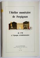 LIVRE - L'ATELIER MONETAIRE DE PERPIGNAN DE 1710 A L'EPOQUE REVOLUTIONNAIRE - MUSEE PUIG - MAI 1989 - Livres & Logiciels