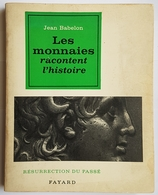 LIVRE - NUMISMATIQUE - LES MONNAIES RACONTENT L'HISTOIRE - J. BABELON - ED. FAYARD - 1963 - Livres & Logiciels