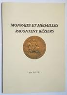 LIVRE - NUMISMATIQUE - MONNAIES ET MEDAILLES RACONTENT BEZIERS - JEAN TASTET - 2001 - Books & Software