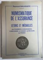 LIVRE - NUMISMATIQUE DE L'ASSURANCE - JETONS ET MEDAILLES - R. GAILHOUSTE - ED. LE LEOPARD D'OR - N°102 - 1986 - Livres & Logiciels