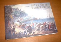 Uniformologia Militaria - Dirrheimer  Die K. K. Armee Im Biedermeier 1^ Ed. 1975 - Militari