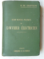 Guide Manuel De L' Ouvrier Electricien, H.De Graffigny, Illustré, 1909 - Bricolage / Technique