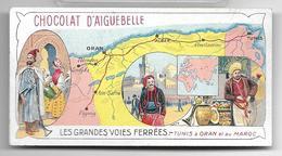 Ancien Chromo Les Grandes Voies Ferrées Tunis à Oran Et Au Maroc Chocolat D'Aiguebelle - Chromos