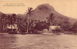 ILES SOUS LE VENT RAIATEA  LE VILLAGE D'UTUROA ET LE MONT TAPIOL - French Polynesia