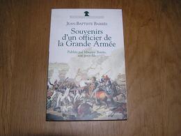 SOUVENIRS D' UN OFFICIER DE LA GRANDE ARMEE J B Barrès Histoire 1 Er Empire Bataille Napoléon Paris Berli Strasbourg - Histoire
