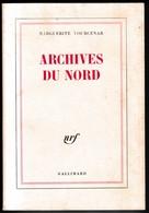 Marguerite Yourcenar - Archives Du Nord - Gallimard Nrf - TBE - Non Classés