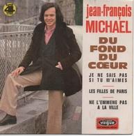 45T. Jean-François MICHAEL. Du Fond Du Coeur - Je Ne Sais Pas Si Tu M'aimes - Les Filles De Paris - Ne L'emmene Pas A La - Vinyles