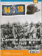 14 -18 Le Magazine De La Grande Guerre. L'armée Allemande En 1918 Par Le Colonel H.Ortholan - Guerre 1914-18