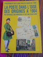 LA POSTE DANS L'OISE DES ORIGINES À 1904,bureaux,lettres,marques & Oblitérations Postales,facteurs.. - France