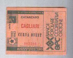 CATANZARO-CAGLIARI...1982-83...TICKET CALCIO..SOCCER..FOOTBALL.....BIGLIETTO PARTITA - Match Tickets
