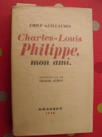 Charles-Louis Philippe Mon Ami. émile Guillaumin. Charles Guérin. Grasset Paris 1942. Vélin Supérieur Numéroté 121/550 - Libri, Riviste, Fumetti