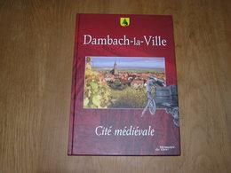 DAMBACH LA VILLE Cité Médiévale Régionalisme Alsace Vignoble Vin Viticulture Fête Cortège Histoire Commerce Associations - Alsace