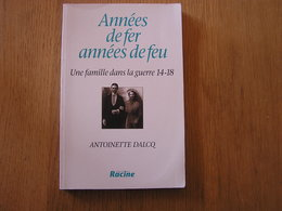 ANNEES DE FER ANNEES DE FEU Une Famille Dans La Guerre 14 18  Exode Bruxelles Jette Chaligny Meudon Vierville Saint Dié - Guerre 1914-18