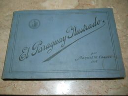 El Paraguay Ilustrado Por Manuel W. Chaves 1918 * 284 Pages * Very Images And Information - Books, Magazines, Comics