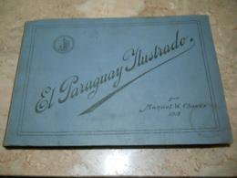 El Paraguay Ilustrado Por Manuel W. Chaves 1918 * 284 Pages * Very Images And Information - Libros, Revistas, Cómics