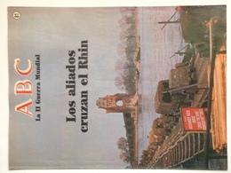 Fascículo Los Aliados Cruzan El Rhin. ABC La II Guerra Mundial. Nº 81. 1989. Editorial Prensa Española. Madrid. España. - Revistas & Periódicos