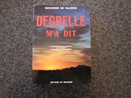 DEGRELLE M' A DIT Dûchesse De Valence Guerre 40 45 Rex Rexisme Waffen SS 1940 1945 Rexiste Bouillon Légion Wallonie - Guerre 1939-45