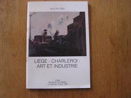 LIEGE CHARLEROI Art Et Industrie Catalogue Peinture Artistes Peintres Belges Musée De L'Art Wallon 1987 - Art