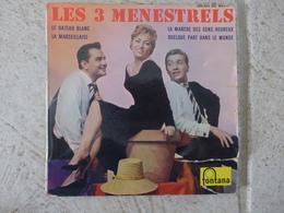 45 T - 1962 460.826 ME Les 3 Menestrels Le Bateau Blanc Marseillaise La Marche Des Gens Heureux Quelque Part Dans Monde - Vinyles