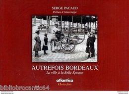 * AUTREFOIS BORDEAUX,  LA VILLE à La BELLE EPOQUE *  P/ Serge PACAUD - Livres