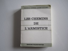 Livre MILITARIA   LES CHEMINS DE L'ARMISTICE   Dédicacé Par André GAILLARD A Un Ancien De La 2 ème DB - Books