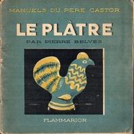 Manuel Du Père Castor - Le Plâtre Par Pierre Belvès - 1945 - Books, Magazines, Comics