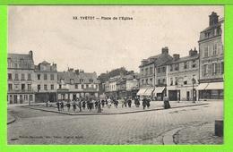 YVETOT - PLACE DE L'EGLISE - Carte  écrite En 1921 - Yvetot