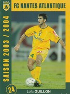CARTE DE JOUEUR DU FC. NANTES  LOIC GUILLON & HASSAN  AHAMADA   SAISON 2003-2004 - Soccer