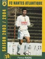 CARTE DE JOUEUR DU FC. NANTES  GREGORY PUJOL ET PERICA  RADIC  SAISON 2003-2004 - Soccer
