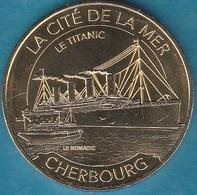 MONNAIE DE PARIS - 50 CHERBOURG OCTEVILLE - LA CITE DE LA MER - LE TITANIC ET LE NOMADIC 2016 - 2016