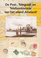 Nan Huijsman Rzn - Texel - De Post-, Telegraaf- En Telefooonhistorie Van Ameland - 2002 - Nieuw Exemplaar - Filatelie En Postgeschiedenis