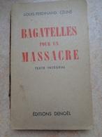 LOUIS FERDINAND-CELINE BAGATELLES POUR UN MASSACRE EDITIONS DENOEL - Livres, BD, Revues