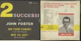 JOHN FOSTER -NON FINIRò D'AMARTI -DOVE VAI JACK? VINILE 45 GIRI - - Vinyl Records