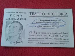 SPAIN. ANTIGUO OLD TICKET ENTRADA VALE COMPAÑÍA DE REVISTAS ACTOR TONY LEBLANC TEATRO VICTORIA BARCELONA BUTACA THEATRE - Tickets - Entradas