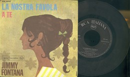 JIMMY FONTANA -LA NOSTRA FAVOLA -A TE - VINILE 45 GIRI - Vinyl Records