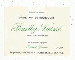 étiquette De Vin  , Bourgogne, POUILLY-FUISSE ,grand Vin , R. Guérin ,FUISSE ,Saône Et Loire - Bourgogne