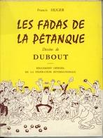Les Fadas De La Pétanque Par Francis Huger Dessins De Dubout 1963 - Sport