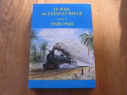 LE RAIL AU CONGO BELGE Tome 2 Chemins De Fer Tram Tramways Vicinaux Vapeur Train Afrique Katanga Bâteau Avion Colonie - Railway & Tramway