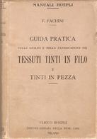 MANUALE HOEPLI - F. FACHINI - GUIDA PRATICA TESSUTI TINTI IN FILO E TINTI IN PEZZA - Arte, Architettura