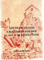 Les Franciscains à BOULOGNE-SUR-MER De 1443 à La Révolution.Gabriel DUVAL Père Césaire. 134 Pages.1988.dédicace - Picardie - Nord-Pas-de-Calais