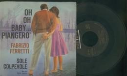 FABRIZIO FERRETTI -SOLE COLPEVOLE -OH OH BABY..PIANGE VINILE 45 GIRI -ANNO 1963 - Dischi In Vinile