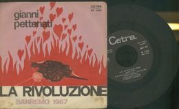 SANREMO 1967 GIANNI PETTENATI -LA RIVOLUZIONE-CIAO RAGAZZA CIAO -DISCO VINILE - Dischi In Vinile