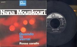 NANA MOUSKOURI -QUANDO TU VERRAI -ROSSO CORALLO -DISCO VINILE 45 GIRI - Dischi In Vinile