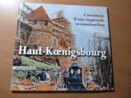 Haut-Koenigsbourg. L'aventure D'une Impériale Reconstruction. Alsace. Selestat - 1901-1940